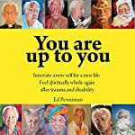 You Are Up to You: Innovate a New Self for a New Life. Feel Spiritually Whole Again After Trauma and Disability. | Ed Penniman
