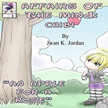 An Apple for a Rose: Affairs of the Mind: Chibi, Book 1 Audiobook by Jwan K Jordan Narrated by Kati Delaney