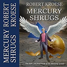Mercury Shrugs: Mercury, Book 5 Audiobook by Robert Kroese Narrated by Rob Drex