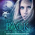 Finding My Pack: My Pack Series, Book 1 Audiobook by Lane Whitt Narrated by Aletha George, Cooper North