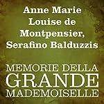 Memorie della Grande Mademoiselle | Anne Marie Louise de Montpensier,Serafino Balduzzi