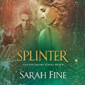Splinter: Reliquary Series, Book 2 Audiobook by Sarah Fine Narrated by Carly Robins
