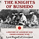 The Knights of Bushido: A History of Japanese War Crimes During World War II (       UNABRIDGED) by Lord Russell of Liverpool Narrated by Simon Vance