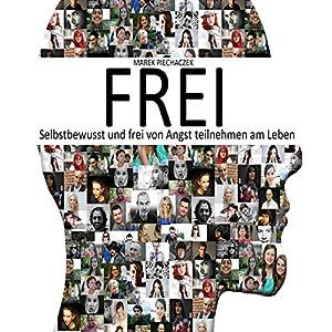 Frei (Selbstbewusst und frei von Angst teilnehmen am Leben) Hörbuch