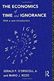 img - for By Gerald P. O'Driscoll Jr. The Economics of Time and Ignorance: With a New Introduction (Routledge Foundations of the Market Ec (2nd Second Edition) [Paperback] book / textbook / text book
