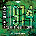 First World War: 1914: Voices from the BBC Archive Speech by Mark Jones Narrated by Jonathan Keeble