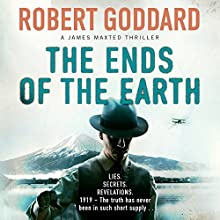 The Ends of the Earth: James Maxted Thriller Series, Book 3 Audiobook by Robert Goddard Narrated by Derek Perkins