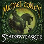 Shadowmasque: Shadowkings, Book 3 | Michael Cobley