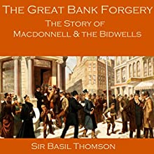 The Great Bank Forgery: The Story of Macdonnell and the Bidwells (       UNABRIDGED) by Basil Thomson Narrated by Cathy Dobson