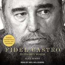 Fidel Castro: In His Own Words Audiobook by Alex Moore Narrated by Neil Hellegers