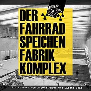 Der Fahrradspeichenfabrikkomplex Hörbuch