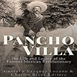 Pancho Villa: The Life and Legacy of the Famous Mexican Revolutionary |  Charles River Editors,Gustavo Vázquez Lozano