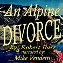 An Alpine Divorce (       UNABRIDGED) by Robert Barr Narrated by Mike Vendetti