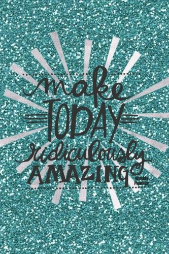 Make Today Ridiculously Amazing Weekly Planner: Teal Sparkles Cover | The Best Weekly Diary to Get things done |Day Planner, Goals Journal, Reflection ... with Motivational Quotes, 52 weeks, 6 x 9""
