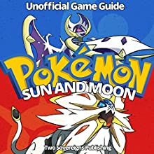 Pokemon Sun and Moon: Game Guide, Tricks, Hacks Audiobook by  Two Sovereigns Publishing Narrated by Jerrod Barth