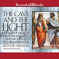The Cave and the Light: Plato Versus Aristotle, and the Struggle for the Soul of Western Civilization (       UNABRIDGED) by Arthur Herman Narrated by Paul Hecht