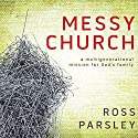 Messy Church: A Multigenerational Mission for God's Family Audiobook by Ross Parsley Narrated by Jon Gauger