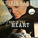 Not in the Heart Audiobook by Chris Fabry Narrated by Chris Fabry