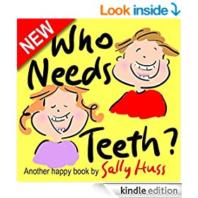 Children's Books: WHO NEEDS TEETH? (Adorable Rhyming bedtime Story/Picture Book About Caring for Your Teeth, for Beginner Readers, Ages 2-8)