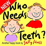 Childrens Books: WHO NEEDS TEETH? (Adorable Rhyming bedtime Story/Picture Book About Caring for Your Teeth, for Beginner Readers, Ages 2-8)