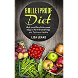 Bulletproof Diet: Quick and Easy Bulletproof Recipes for Vibrant Energy and Optimum Health (Bulletproof Diet, Vibrant Energy, Optimum Health) ~ Liza Leake
