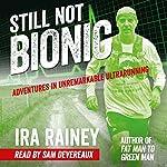 Still Not Bionic: Adventures in Unremarkable Ultrarunning | Ira Rainey