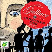 The Story of Gulliver (       UNABRIDGED) by Jonathan Coe Narrated by Jon Cartwright