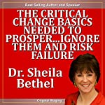 The Critical Change Basics Needed to Prosper...Ignore Them and Risk Failure: The 30-Minute 'New Breed of Leader-Change' Success Series | Sheila Murray Bethel
