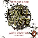 The Fall of Five (       UNABRIDGED) by Pittacus Lore Narrated by Neil Kaplan, Marisol Ramirez, Liam Aiken