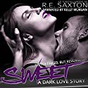 Sweet: A Dark Love Story Audiobook by Kit Tunstall (R.E. Saxton) Narrated by Kelly Morgan