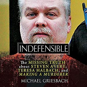 Indefensible: The Missing Truth About Steven Avery, Teresa Halbach, and Making a Murderer Audiobook