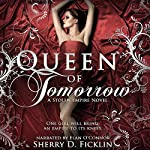 Queen of Tomorrow: A Stolen Empire Novel | Sherry Ficklin