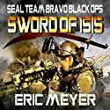 Sword of ISIS: SEAL Team Bravo: Black Ops Audiobook by Eric Meyer Narrated by David H. Lawrence XVII