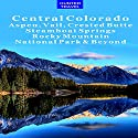 Central Colorado: Aspen, Vail, Crested Butte, Steamboat Springs, Rocky Mountain National Park & Beyond: Travel Adventures Audiobook by Curtis Casewit Narrated by Jack Chekijian