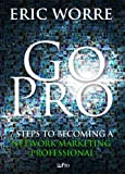 Go Pro - 7 Steps to Becoming a Network Marketing Professional by  Eric Worre in stock, buy online here
