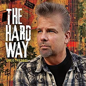 Greg Tressel – The Hard Way