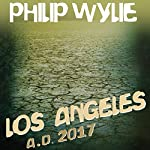 Los Angeles: A.D. 2017 | Philip Wylie