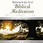 Moments of Reflection: Reclaiming the Lost Art of Biblical Meditation: Find True Peace in Jesus | Robert Morgan