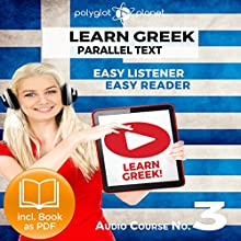 Learn Greek - Easy Reader - Easy Listener - Parallel Text - Learn Greek Audio Course No. 3 Audiobook by  Polyglot Planet Narrated by Hera Anattos, Christopher Tester