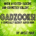 Gadzooks!: A Comically Quirky Audio Book Audiobook by Adele Park Narrated by Garry Morris, Andra Harbold, Lesley Mendenhall, Rhett Guter, Melissa Sandberg, Jack de Golia, Abby Elvidge, Kent Hayes