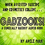 Gadzooks!: A Comically Quirky Audio Book | [Adele Park]