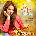 The Wife Maker: The Husband Maker, Book 3 Audiobook by Karey White Narrated by Nicky Phillips, Ben Phillips