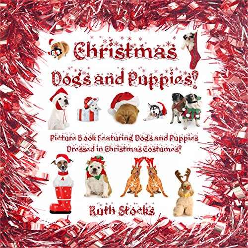 Free Kindle Book : Christmas Dogs and Puppies! Picture Book Featuring Dogs and Puppies Dressed In Christmas Costumes!