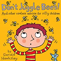 Don't Juggle Bees! And Other Useless Advice For Silly Children: A Silly Rhyming Picture Books For Kids by Gerald Hawksley ebook deal