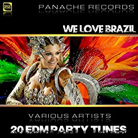 We Love Brazil - 20 EDM Party Tunes