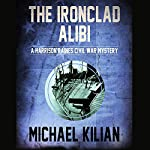 The Ironclad Alibi: The Harrison Raines Civil War Mysteries | Michael Kilian