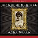 Jennie Churchill: Winston's American Mother Audiobook by Anne Sebba Narrated by Joanna David