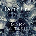 Don't Cry: Stories Audiobook by Mary Gaitskill Narrated by Mary Gaitskill