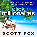 Click Millionaires: Work Less, Live More with an Internet Business You Love Audiobook by Scott Fox Narrated by Scott Fox