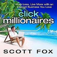 Click Millionaires: Work Less, Live More with an Internet Business You Love   Livre audio Auteur(s) : Scott Fox Narrateur(s) : Scott Fox
